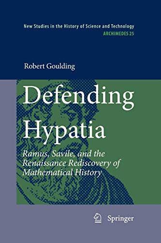 9789400732148: Defending Hypatia: Ramus, Savile, and the Renaissance Rediscovery of Mathematical History (Archimedes)