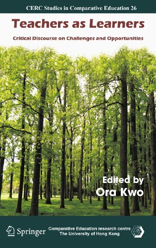 Teachers as Learners: Critical Discourse on Challenges and Opportunities (Paperback): Ora Kwo