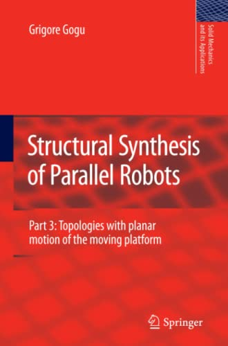 9789400733411: Structural Synthesis of Parallel Robots: Part 3: Topologies with Planar Motion of the Moving Platform (Solid Mechanics and Its Applications)