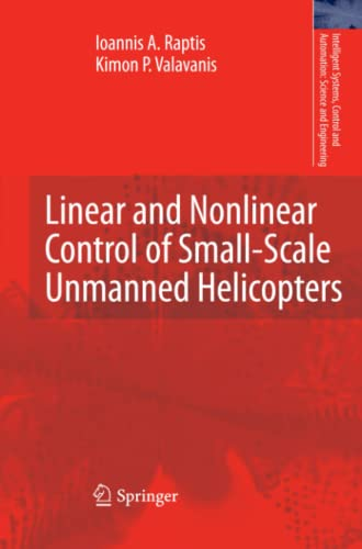 9789400733695: Linear and Nonlinear Control of Small-Scale Unmanned Helicopters (Intelligent Systems, Control and Automation: Science and Engineering)