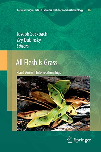 9789400733787: All Flesh Is Grass: Plant-Animal Interrelationships (Cellular Origin, Life in Extreme Habitats and Astrobiology)