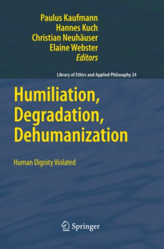 9789400733848: Humiliation, Degradation, Dehumanization: Human Dignity Violated (Library of Ethics and Applied Philosophy)