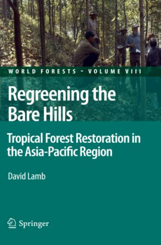 Regreening the Bare Hills: Tropical Forest Restoration in the Asia-Pacific Region (World Forests) (...
