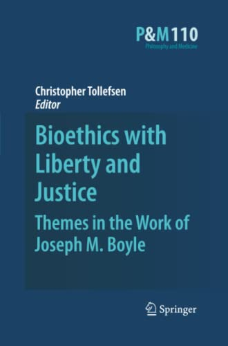 Bioethics with Liberty and Justice: Themes in the Work of Joseph M. Boyle (Philosophy and Medicine)...