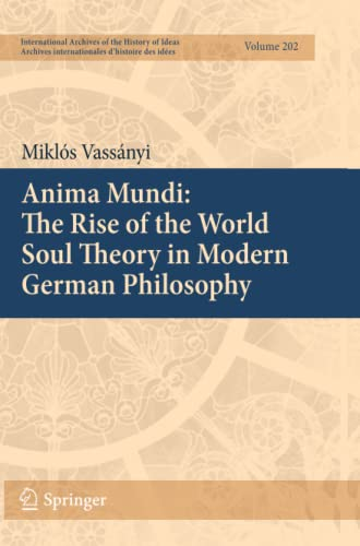 9789400734265: Anima Mundi: The Rise of the World Soul Theory in Modern German Philosophy (International Archives of the History of Ideas Archives internationales d'histoire des idées) (Volume 202)