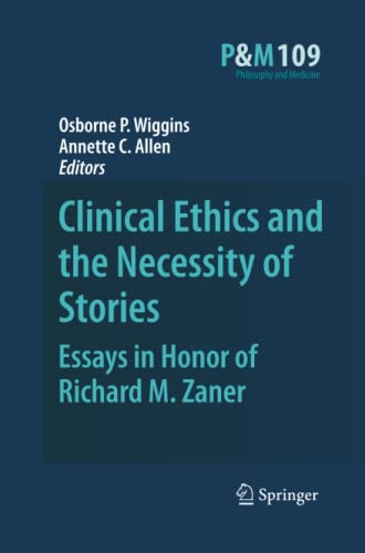 Clinical Ethics and the Necessity of Stories: Essays in Honor of Richard M. Zaner (Philosophy and ...