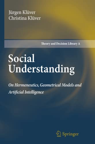 9789400734692: Social Understanding: On Hermeneutics, Geometrical Models and Artificial Intelligence (Theory and Decision Library A:)