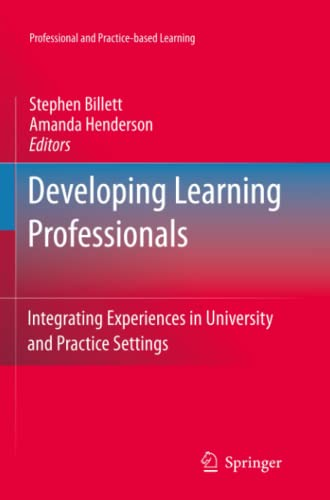 9789400735248: Developing Learning Professionals: Integrating Experiences in University and Practice Settings (Professional and Practice-based Learning)