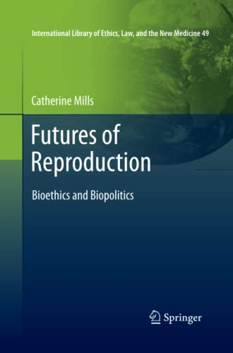 9789400736337: Futures of Reproduction: Bioethics and Biopolitics (International Library of Ethics, Law, and the New Medicine)