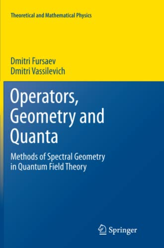 9789400736634: Operators, Geometry and Quanta: Methods of Spectral Geometry in Quantum Field Theory (Theoretical and Mathematical Physics)
