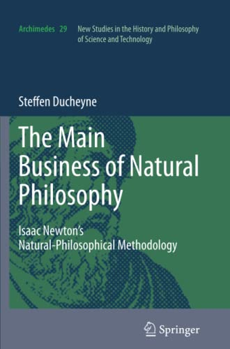 "9789400737211: ""The main Business of natural Philosophy"": Isaac Newton's Natural-Philosophical Methodology (Archimedes)"