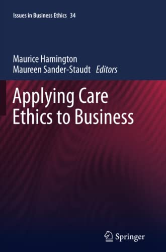 9789400737266: Applying Care Ethics to Business (Issues in Business Ethics)