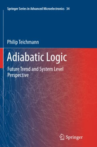 9789400737273: Adiabatic Logic: Future Trend and System Level Perspective (Springer Series in Advanced Microelectronics) (Volume 34)