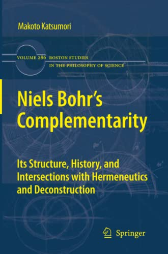 9789400737334: Niels Bohr's Complementarity: Its Structure, History, and Intersections with Hermeneutics and Deconstruction (Boston Studies in the Philosophy and History of Science) (Volume 286)