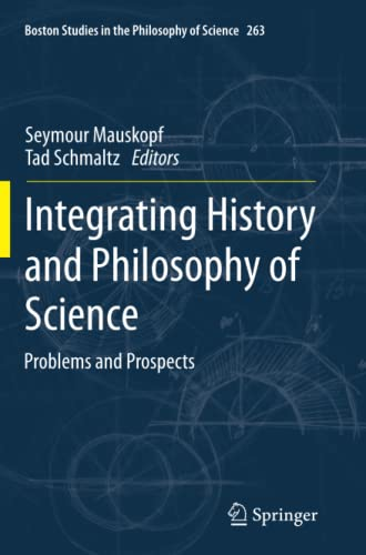 9789400738072: Integrating History and Philosophy of Science: Problems and Prospects (Boston Studies in the Philosophy and History of Science)