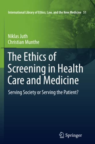 9789400738126: The Ethics of Screening in Health Care and Medicine: Serving Society or Serving the Patient? (International Library of Ethics, Law, and the New Medicine)