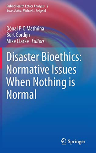9789400738638: Disaster Bioethics: Normative Issues When Nothing is Normal (Public Health Ethics Analysis)