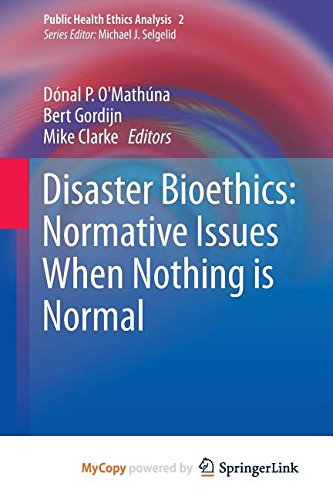 9789400738652: Disaster Bioethics: Normative Issues When Nothing is Normal