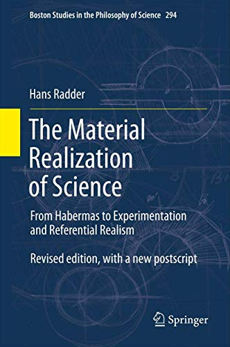 9789400741065: The Material Realization of Science: From Habermas to Experimentation and Referential Realism (Boston Studies in the Philosophy and History of Science)