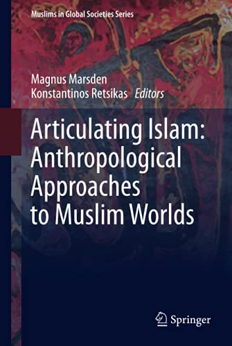 Articulating Islam: Anthropological Approaches to Muslim Worlds (Muslims in Global Societies Series...