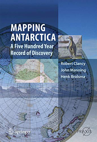 Mapping Antarctica: A Five Hundred Year Record of Discovery