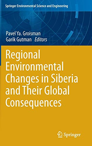 Regional Environmental Changes in Siberia and Their Global Consequences (Springer Environmental ...
