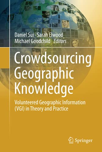 9789400745865: Crowdsourcing Geographic Knowledge: Volunteered Geographic Information (VGI) in Theory and Practice