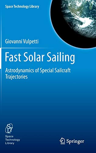 9789400747760: Fast Solar Sailing: Astrodynamics of Special Sailcraft Trajectories (Space Technology Library)