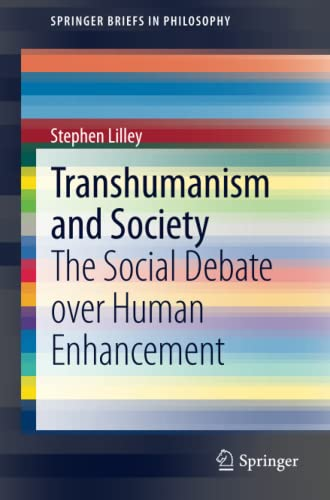9789400749801: Transhumanism and Society: The Social Debate over Human Enhancement (SpringerBriefs in Philosophy)