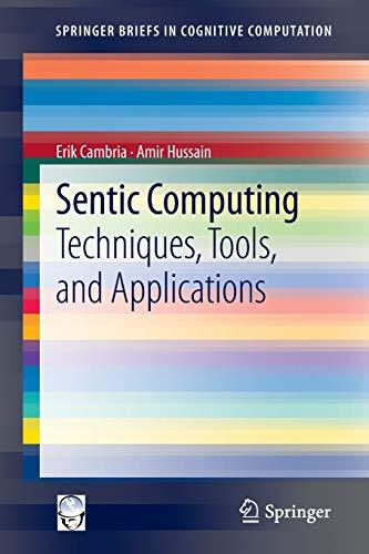 Sentic Computing: Techniques, Tools, and Applications (Paperback): Erik Cambria, Amir