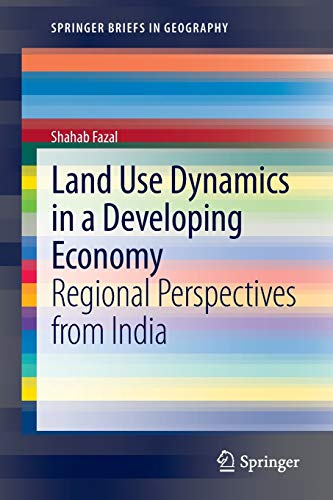 9789400752542: Land Use Dynamics in a Developing Economy: Regional Perspectives from India (SpringerBriefs in Geography)