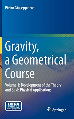 9789400753600: Gravity, a Geometrical Course: Development of the Theory and Basic Physical Applications