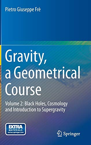 9789400754423: Gravity, a Geometrical Course: Volume 2: Black Holes, Cosmology and Introduction to Supergravity
