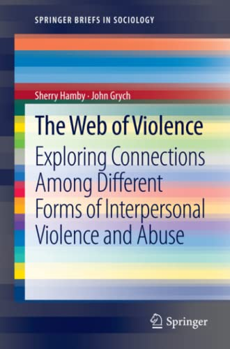 9789400755956: The Web of Violence: Exploring Connections Among Different Forms of Interpersonal Violence and Abuse (SpringerBriefs in Sociology)