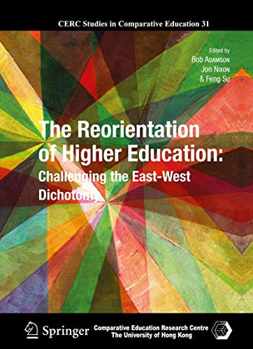 9789400758476: The Reorientation of Higher Education: Challenging the East-West Dichotomy (CERC Studies in Comparative Education)