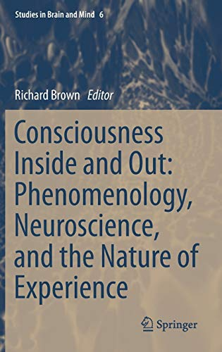 9789400760004: Consciousness Inside and Out: Phenomenology, Neuroscience, and the Nature of Experience (Studies in Brain and Mind)