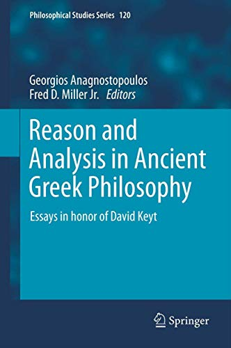Reason and Analysis in Ancient Greek Philosophy Essays in Honor of David Keyt Philosophical Studies...