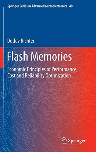9789400760813: Flash Memories: Economic Principles of Performance, Cost and Reliability Optimization (Springer Series in Advanced Microelectronics)