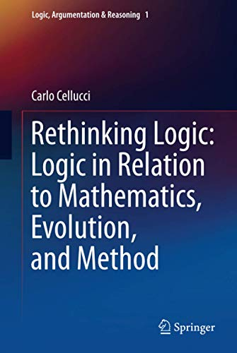 9789400760905: Rethinking Logic: Logic in Relation to Mathematics, Evolution, and Method (Logic, Argumentation & Reasoning)
