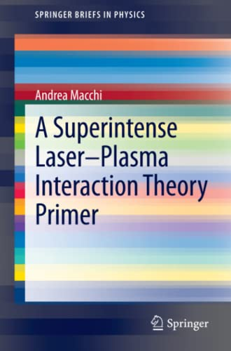 9789400761247: A Superintense Laser-Plasma Interaction Theory Primer (Springer Briefs in Physics)