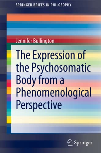 The Expression of the Psychosomatic Body from a Phenomenological Perspective SpringerBriefs in ...