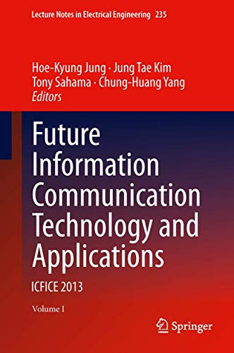 9789400765153: Future Information Communication Technology and Applications: ICFICE 2013 (Lecture Notes in Electrical Engineering)