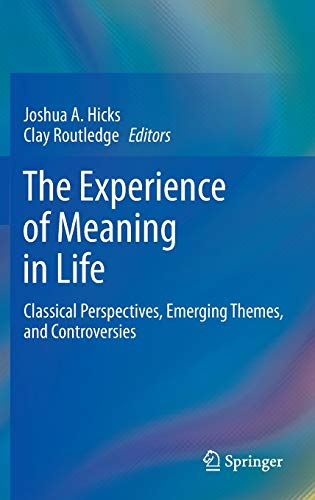 9789400765269: The Experience of Meaning in Life: Classical Perspectives, Emerging Themes, and Controversies