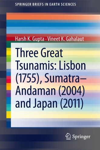 9789400765757: Three Great Tsunamis: Lisbon (1755), Sumatra-Andaman (2004) and Japan (2011): Lisbon (1755), Sumatra-Andaman (2004) and Japan (2011) (Springer Briefs in Earth Sciences)