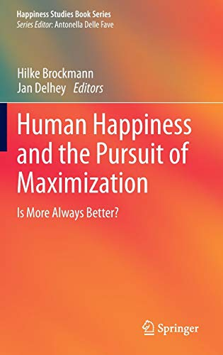 9789400766082: Human Happiness and the Pursuit of Maximization: Is More Always Better? (Happiness Studies Book Series)