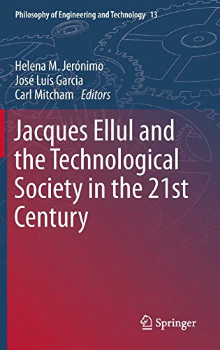 Jacques Ellul and the Technological Society in the 21st Century (Philosophy of Engineering and ...