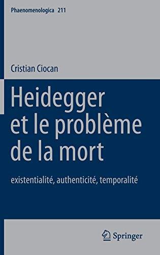 9789400768383: Heidegger et le problème de la mort: existentialité, authenticité, temporalité (Phaenomenologica) (French Edition)