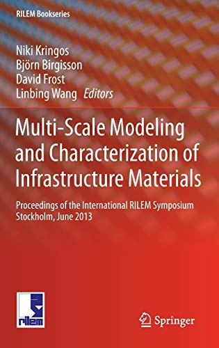 Multi-Scale Modeling and Characterization of Infrastructure Materials: Proceedings of the ...