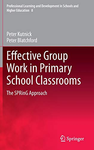 Effective Group Work in Primary School Classrooms: The SPRinG Approach: Peter Blatchford