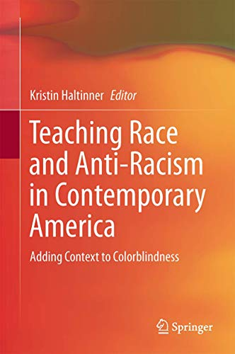 9789400771000: Teaching Race and Anti-Racism in Contemporary America: Adding Context to Colorblindness